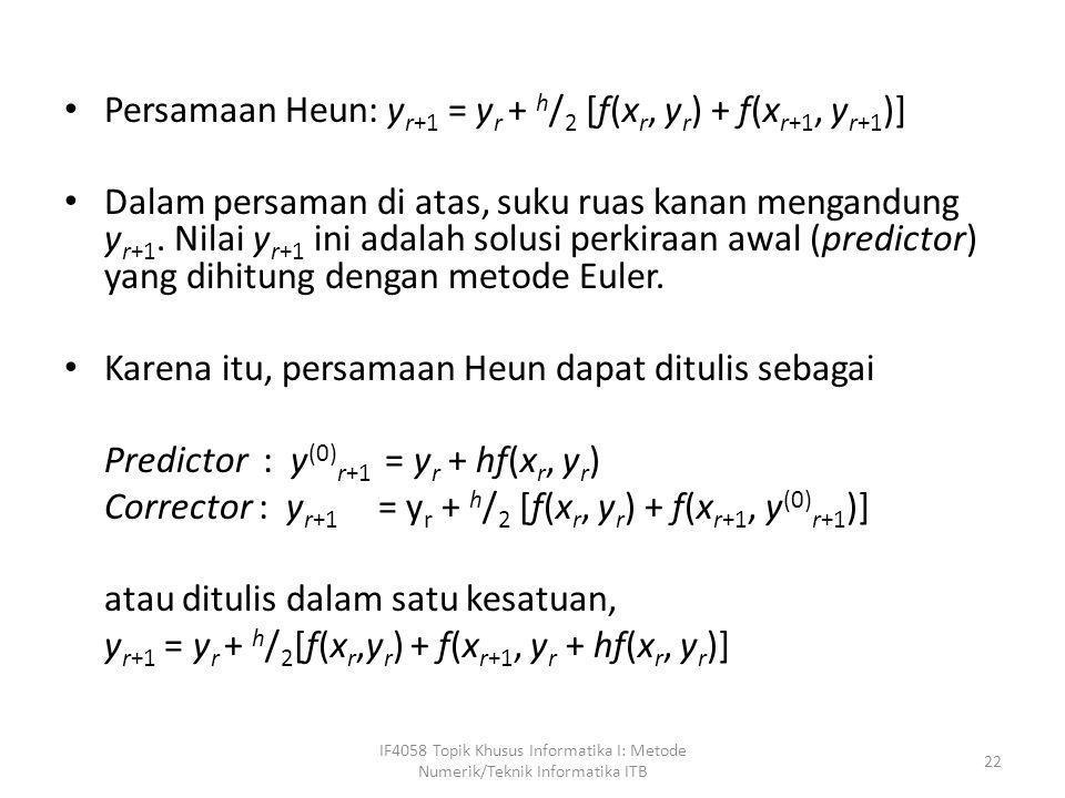 Persamaan Heun: yr+1 = yr + h/2 [f(xr, yr) + f(xr+1, yr+1)]